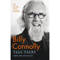 Tall Tales and Wee Stories: The Best of Billy Connolly by Billy Connolly, 9781529361339