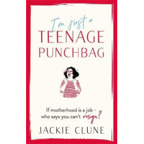 I'm Just a Teenage Punchbag: THE BIG NEW COMIC NOVEL FOR A GENERATION by Jackie Clune, 9781529382419