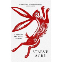 Starve Acre: 'His best novel so far' The Times by Andrew Michael Hurley, 9781529387308