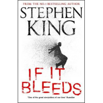 If It Bleeds: four irresistible new stories from the master, including the standalone sequel to THE OUTSIDER by Stephen King, 9781529391534