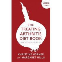 The Treating Arthritis Diet Book: Recipes and Reasons by Margaret Hills, 9781529394795