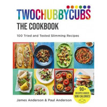 Twochubbycubs The Cookbook: 100 Tried and Tested Slimming Recipes by James Anderson, 9781529398038