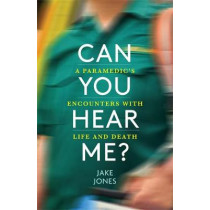 Can You Hear Me?: A Paramedic's Encounters with Life and Death by Jake Jones, 9781529404241
