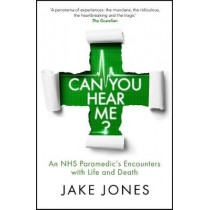 Can You Hear Me?: A Paramedic's Encounters with Life and Death by Jake Jones, 9781529404289