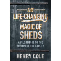 The Life Changing Magic of Sheds by Henry Cole, 9781529406559