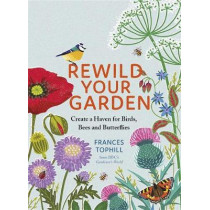 Rewild Your Garden: Create a Haven for Birds, Bees and Butterflies by Frances Tophill, 9781529410259