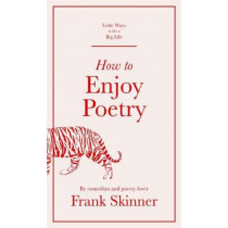 How to Enjoy Poetry (Little Ways to Live a Big Life) by Skinner, Frank, 9781529412963