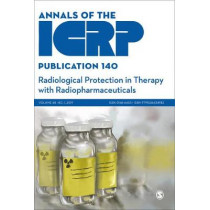 ICRP Publication 140: Radiological Protection in Therapy with Radiopharmaceuticals by ICRP, 9781529700756