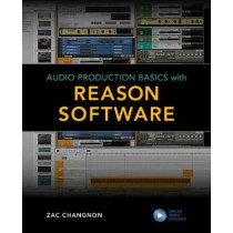 Audio Production Basics with Reason Software by Zac Changnon, 9781538137277
