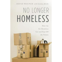 No Longer Homeless: How the Ex-Homeless Get and Stay Off the Streets by David Wagner, 9781538141489