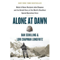 Alone at Dawn: Medal of Honor Recipient John Chapman and the Untold Story of the World's Deadliest Special Operations Force by Dan Schilling, 9781538729663