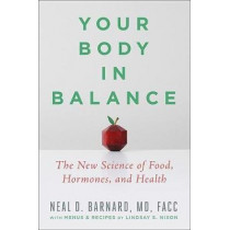 Your Body in Balance: The New Science of Food, Hormones, and Health by Neal D Barnard, 9781538747421