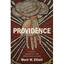 Providence: A Biblical, Historical, and Theological Account by Mark W. Elliott, 9781540960405