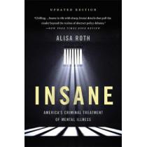 Insane: America's Criminal Treatment of Mental Illness by Alisa Roth, 9781541646476
