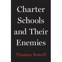 Charter Schools and Their Enemies by Thomas Sowell, 9781541675131