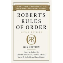 Robert's Rules of Order Newly Revised, 12th edition by Henry Robert Robert, 9781541736696