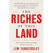 The Riches of This Land: The Untold, True Story of America's Middle Class by Jim Tankersley, 9781541767836