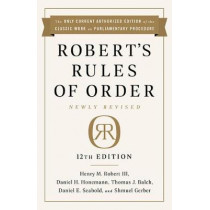 Robert's Rules of Order Newly Revised, 12th edition by Henry Robert Robert, 9781541797710