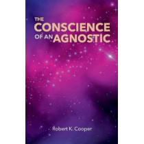 The Conscience of an Agnostic by Robert Cooper, 9781543983555