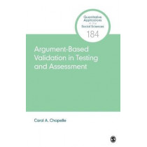 Argument-Based Validation in Testing and Assessment by Carol A. Chapelle, 9781544334486