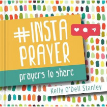 InstaPrayer: Prayers to Share by Kelly O'Dell Stanley, 9781546014980