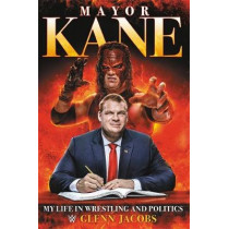 Mayor Kane: My Life in Wrestling and Politics by Glenn Jacobs, 9781546085843