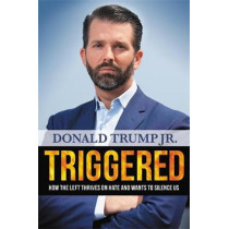 Triggered: How the Left Thrives on Hate and Wants to Silence Us by Donald Trump Jr., 9781546086031