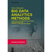 Big Data Analytics Methods: Analytics Techniques in Data Mining, Deep Learning and Natural Language Processing by Peter Ghavami, 9781547417957