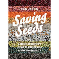 Saving Seeds: A Home Gardener's Guide to Preserving Plant Biodiversity by Dan Jason, 9781550179002