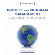 Project and Program Management: A Competency-Based Approach by Mitchell L. Springer, 9781557538581