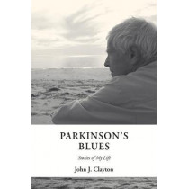 Parkinson's Blues: Stories of My Life by John J Clayton, 9781557789433