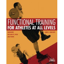 Functional Training For Athletes At All Levels: Workouts for Agility, Speed and Power by James C. Radcliffe, 9781569755846