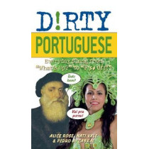 Dirty Portuguese: Everyday Slang from 'What's Up?' to 'F*%# Off' by Alice Rose, 9781569758236