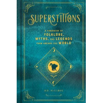 Superstitions: A Handbook of Folklore, Myths, and Legends from around the World by D.R. McElroy, 9781577151913
