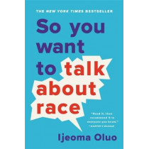 So You Want to Talk About Race by Ijeoma Oluo, 9781580058827