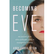 Becoming Eve: My Journey from Ultra-Orthodox Rabbi to Transgender Woman by Abby Stein, 9781580059169