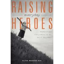 Raising Everyday Heroes: Parenting Children To Be Self-Reliant by Elisa Medhus, 9781582700960