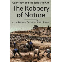 The Robbery of Nature: Capitalism and the Ecological Rift by John Bellamy Foster, 9781583678398