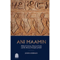 Ani Maamin: Biblical Criticism, Historical Truth, and the Thirteen Principles of Faith by Joshua Berman, 9781592645381