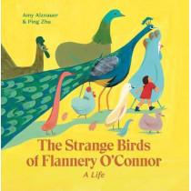 The Strange Birds of Flannery O'Connor by Amy Alznauer, 9781592702954