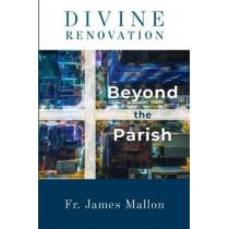 Divine Renovation Beyond the Parish by Fr James Mallon, 9781593251437