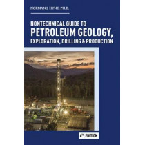 Nontechnical Guide to Petroleum Geology, Exploration, Drilling & Production by Norman J. Hyne, 9781593704933