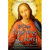 33 Days to Morning Glory: A Do-it-Yourself Retreat in Preparation for Marian Consecration by Michael E. Gaitley, 9781596142442