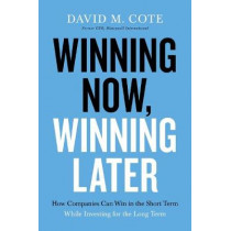 Winning Now, Winning Later: How Companies Can Succeed in the Short Term While Investing for the Long Term by David Cote, 9781599510217