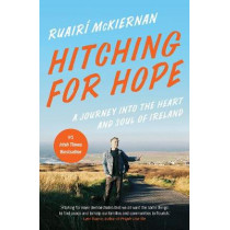 Hitching for Hope: A Journey into the Heart and Soul of Ireland by Ruairi McKiernan, 9781603589574
