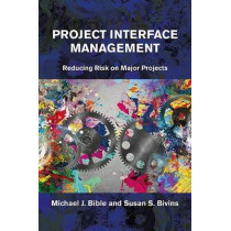 Project Interface Management: Reducing Risk on Major Projects by Michael Bible, 9781604271300