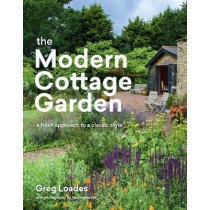 Modern Cottage Garden: A Fresh Approach to a Classic Style by ,Greg Loades, 9781604699081