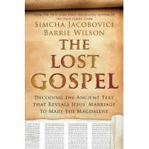The Lost Gospel: Decoding the Ancient Text that Reveals Jesus' Marriage to Mary the Magdalene by Simcha Jacobovici, 9781605988870
