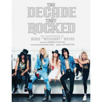 Decade That Rocked: The Photography Of Mark Weissguy Weiss by Richard Bienstock, 9781608871445