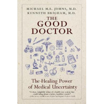 The Good Doctor: Why Medical Uncertainty Matters by Kenneth Brigham, 9781609809966